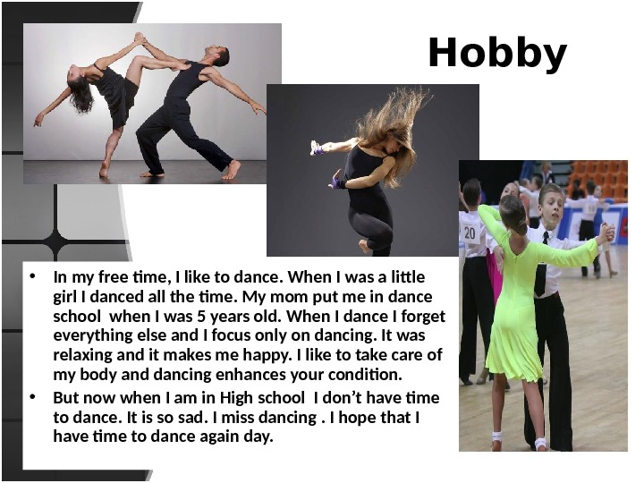 Hobby • In my free time, I like to dance. When I was a little girl
