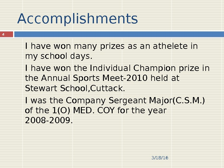 Accomplishments I have won many prizes as an athelete in my school days. I have won