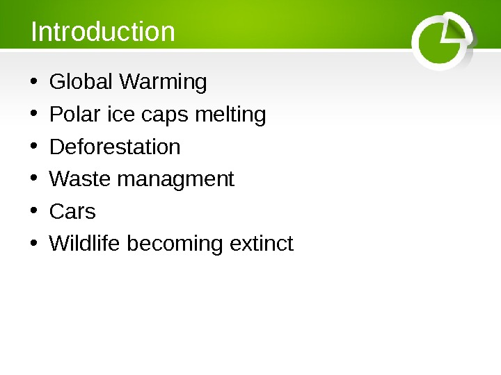 Introduction • Global Warming • Polar ice caps melting • Deforestation • Waste managment • Cars