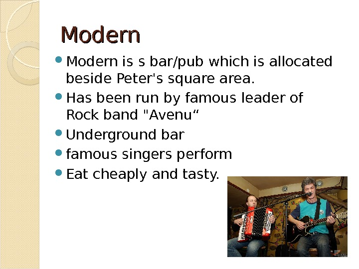 Modern is s bar/pub which is allocated beside Peter's square area.  Has been run by
