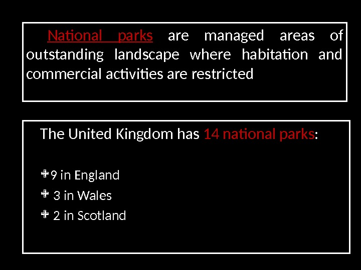 The United  Kingdom has 14 national parks :  9 in England  3 in