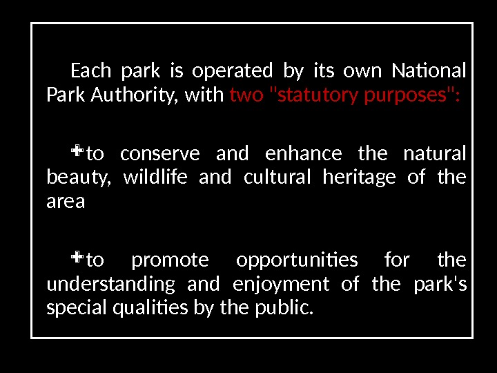 Each park is operated by its own National Park Authority, with two statutory purposes:  to