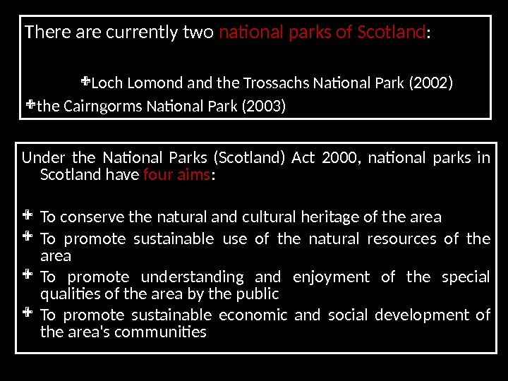 Under the National Parks (Scotland) Act 2000,  national parks in Scotland have four aims :