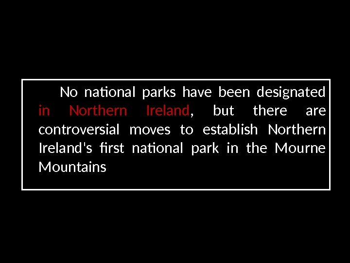 No national parks have been designated in Northern Ireland ,  but there are controversial moves