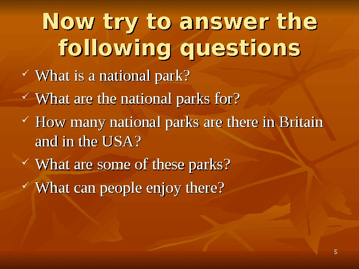 55 Now try to answer the following questions What is a national park?  What are