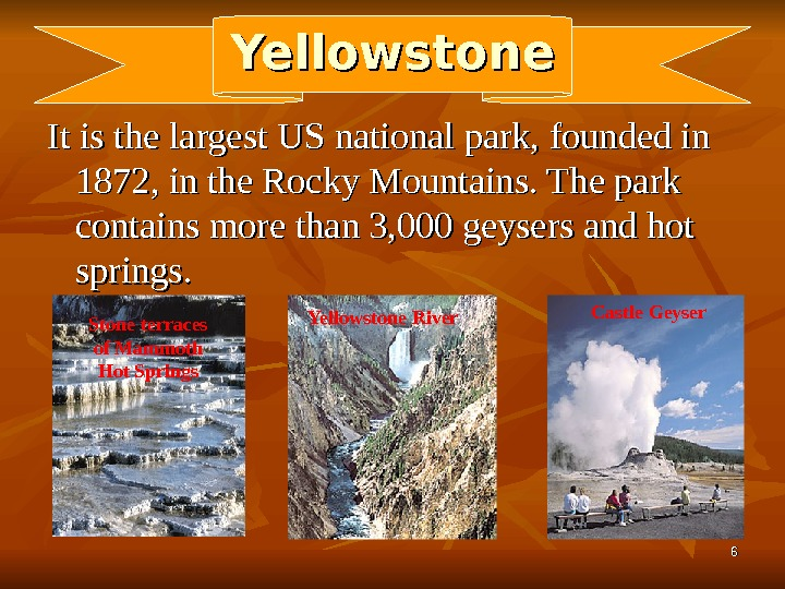 66 Yellowstone It is the largest US national park, founded in 1872, in the Rocky Mountains.