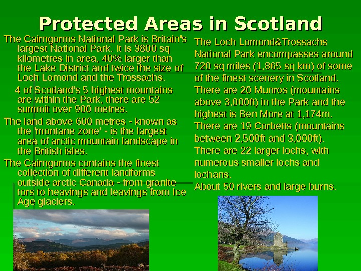 Protected Areas in Scotland  The Cairngorms National Park is Britain's largest National Park.  It