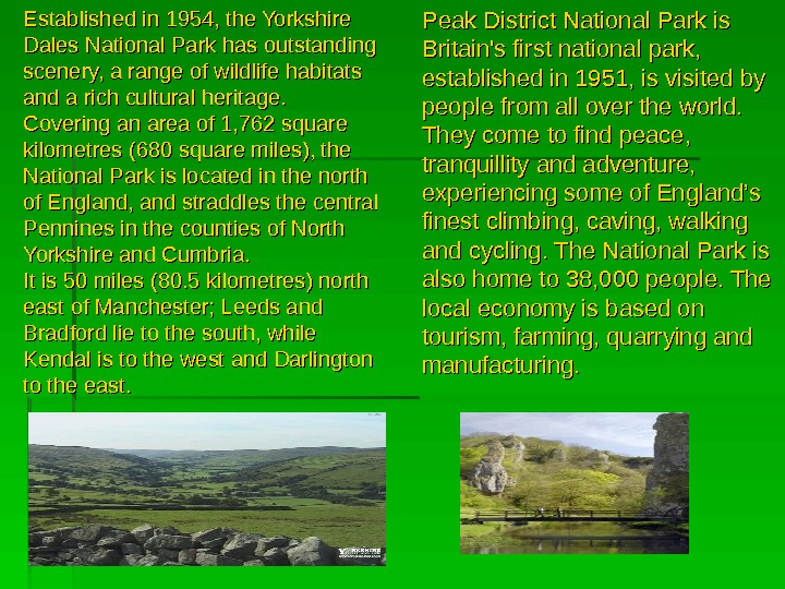 Peak District National Park is Britain's first national park,  established in 1951, is visited by