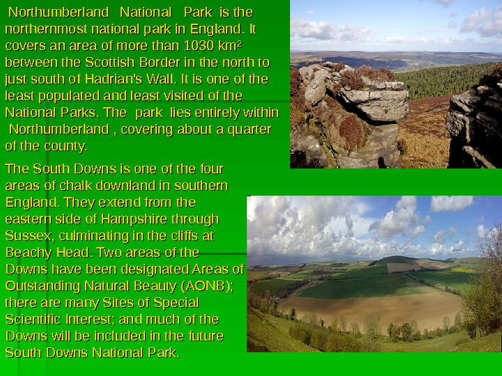 Northumberland  National  Park is the northernmost national park in England. It covers