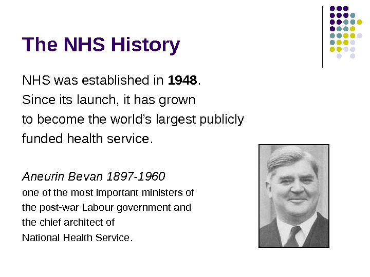 The NHS History NHS was established in 1948. Since its launch, it has grown