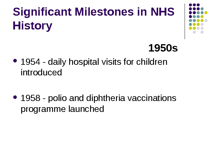 Significant Milestones in NHS History       1950 s 1954
