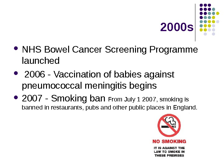 2000 s NHS Bowel Cancer Screening Programme launched  2006 - Vaccination of babies
