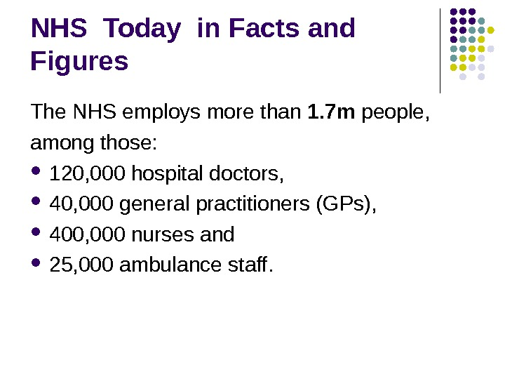 NHS Today in Facts and  Figures The NHS employs more than 1. 7