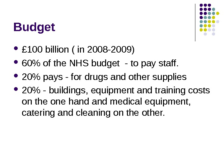 Budget £ 100 billion ( in 2008 -2009) 60 of the NHS budget -