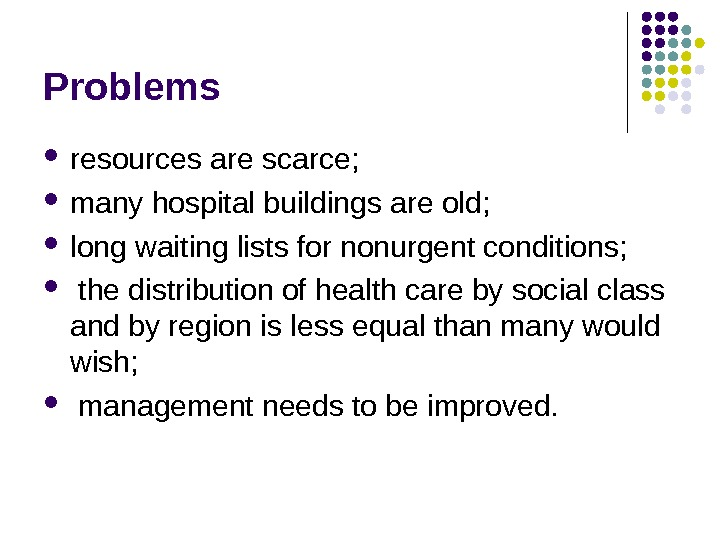 Problems resources are scarce;  many hospital buildings are old;  long waiting lists
