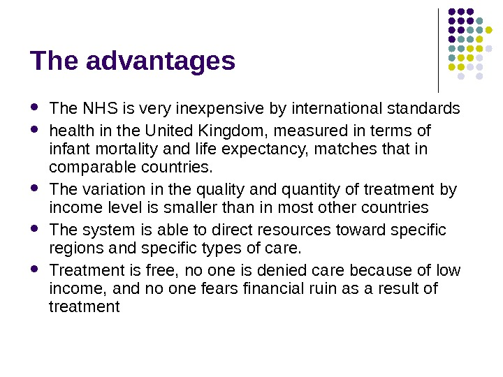 The advantages The NHS is very inexpensive by international standards  health in the