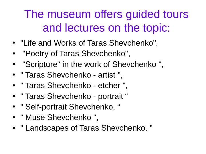 The museum offers guided tours and lectures on the topic:  • Life and