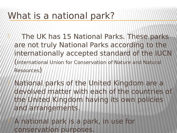 What is a national park?  The UK has 15 National Parks. These parks are not