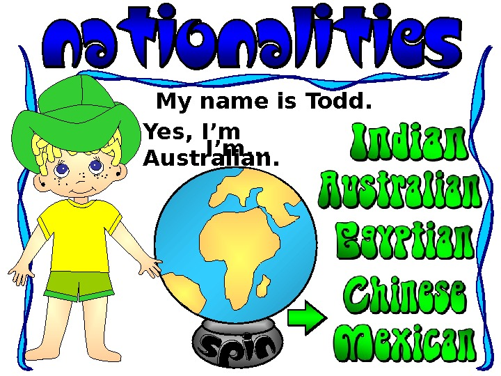 My name is Todd. I'm. . . Yes, I'm Australian.