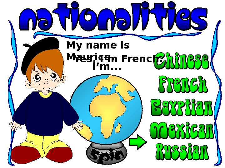 My name is Maurice. I'm. . . Yes, I'm French.