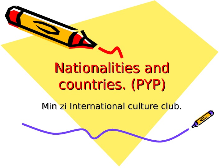 Nationalities and countries. (PYP) Min zi International culture club.