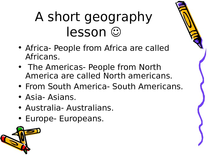 A short geography lesson  • Africa- People from Africa are called Africans.  •