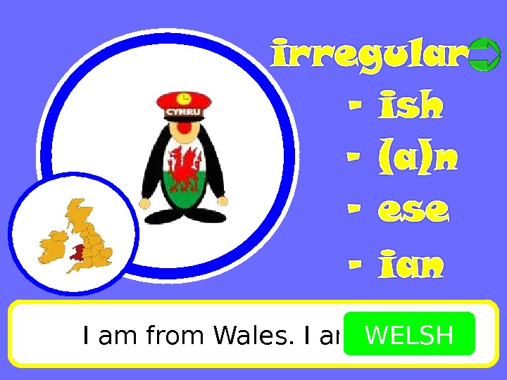 I am from Wales. I am WELSH