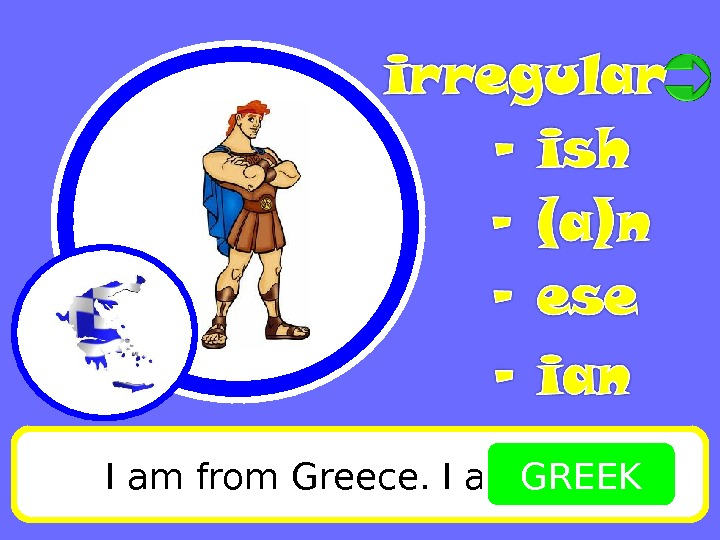 I am from Greece. I am GREEK