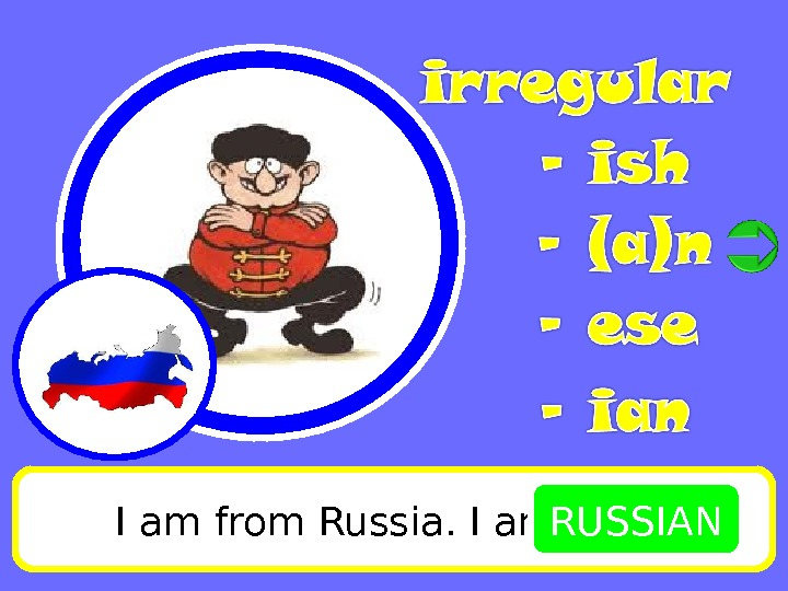 I am from Russia. I am RUSSIAN