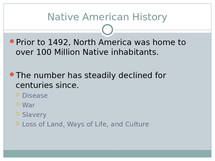 Native American History Prior to 1492, North America was home to over 100 Million Native inhabitants.