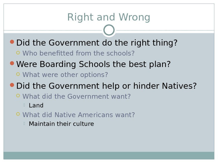 Right and Wrong Did the Government do the right thing?  Who benefitted from the schools?