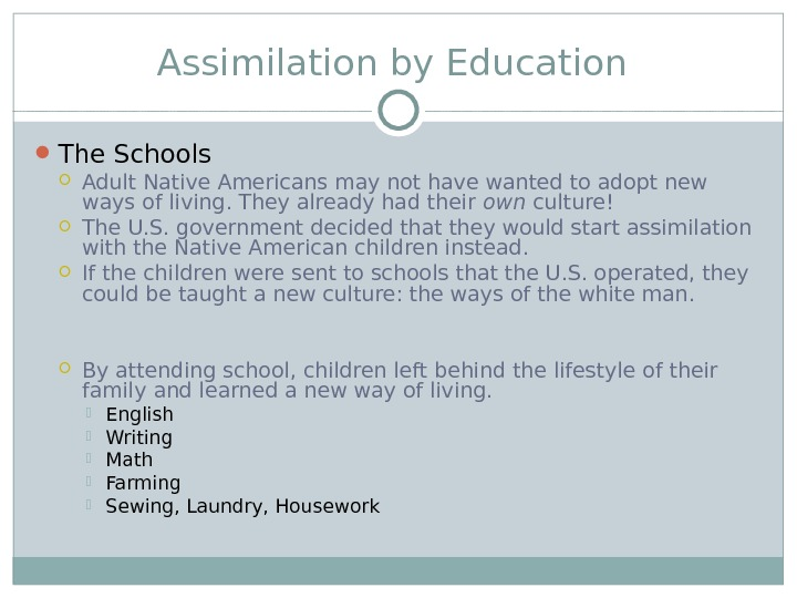 Assimilation by Education  The Schools Adult Native Americans may not have wanted to adopt new