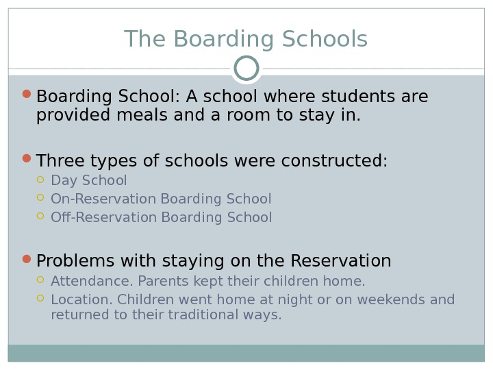 The Boarding Schools Boarding School: A school where students are provided meals and a room to