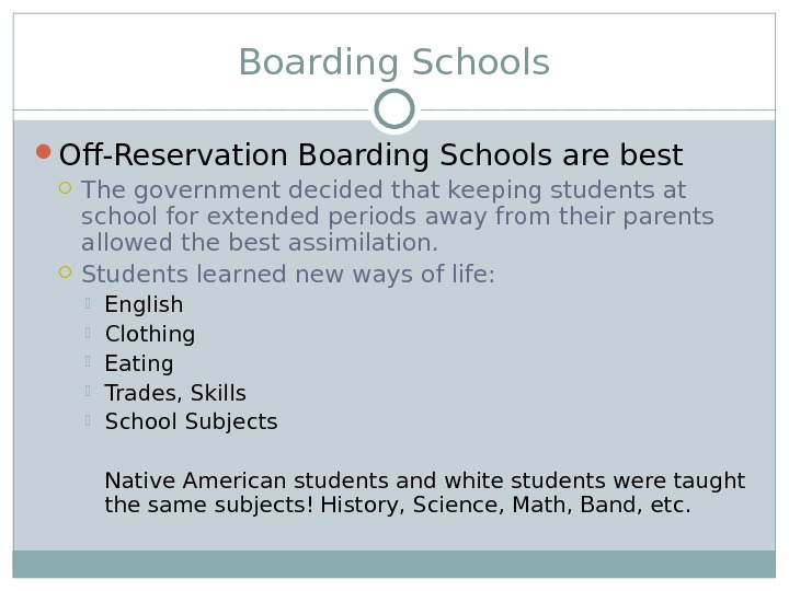 Boarding Schools Off-Reservation Boarding Schools are best The government decided that keeping students at school for