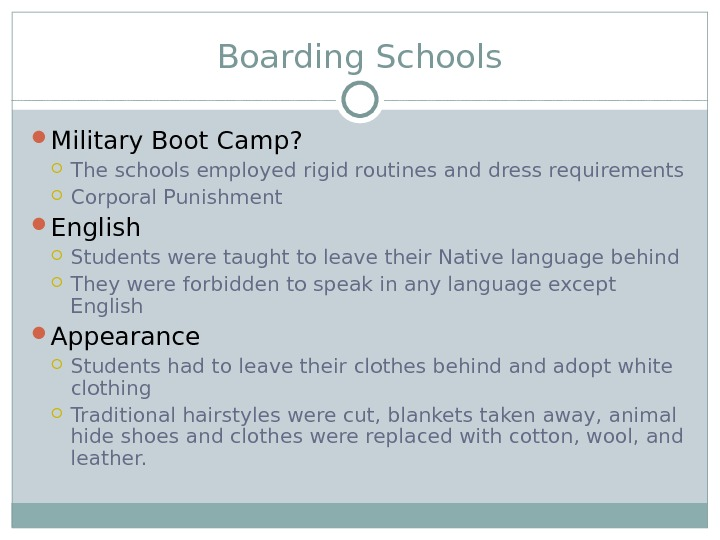 Boarding Schools Military Boot Camp?  The schools employed rigid routines and dress requirements Corporal Punishment