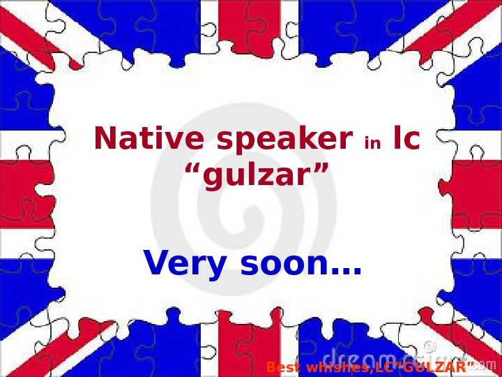 "Native speaker in lc ""gulzar"" Very soon… Best whishes, LC""GULZAR"""