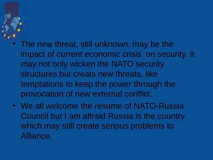 • The new threat, still unknown, may be the impact of current economic crisis
