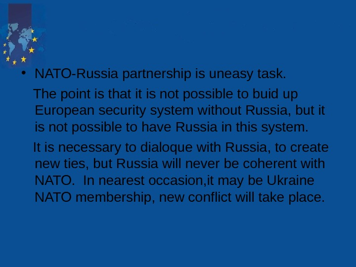 • NATO-Russia partnership is uneasy task.  The point is that it is not
