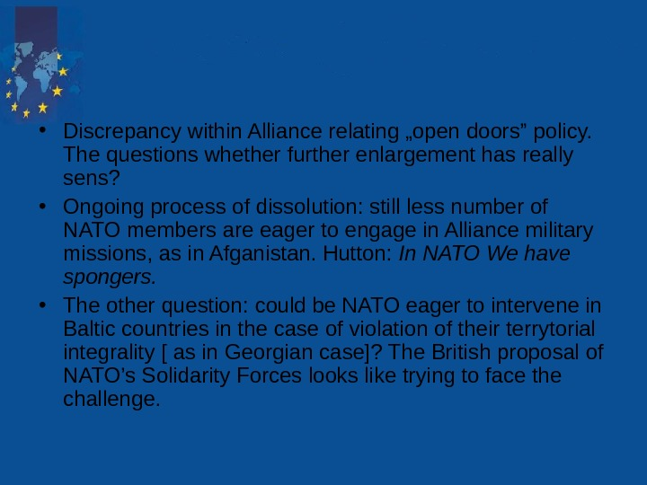 "• Discrepancy within Alliance relating ""open doors"" policy.  The questions whether further enlargement"