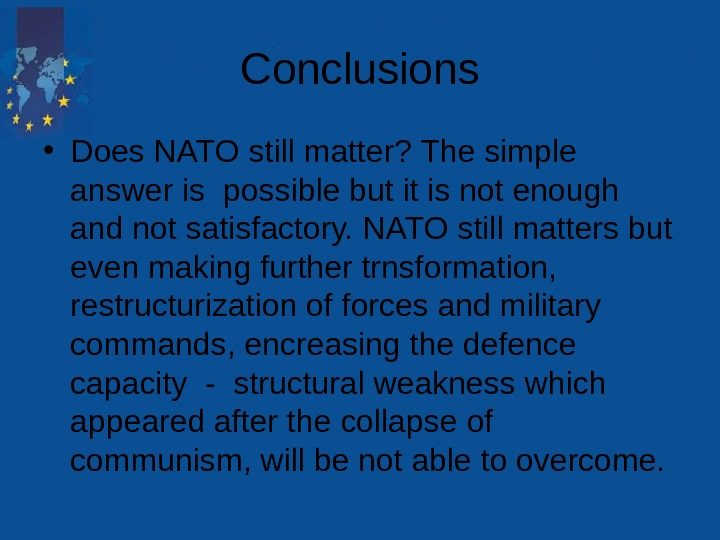 Conclusions • Does NATO still matter? The simple answer is possible but it is