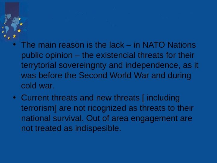 • The main reason is the lack – in NATO Nations public opinion –