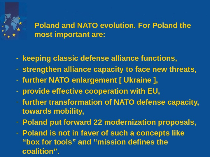 - keeping classic defense alliance functions, - strengthen alliance capacity to face new threats,