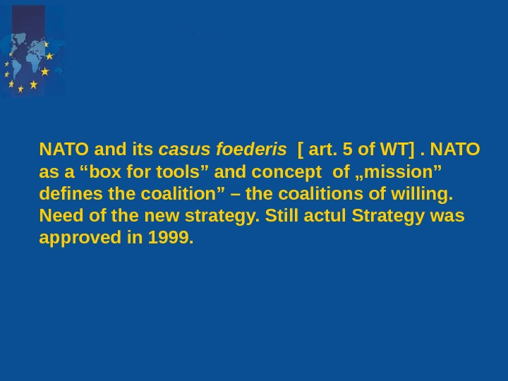 NATO and its casus foederis  [ art. 5 of WT]. NATO as a