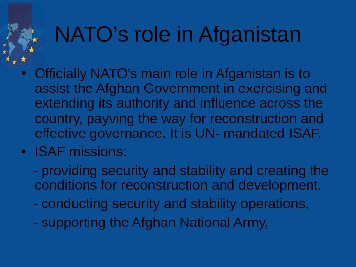 NATO's role in Afganistan • Officially NATO's main role in Afganistan is to assist