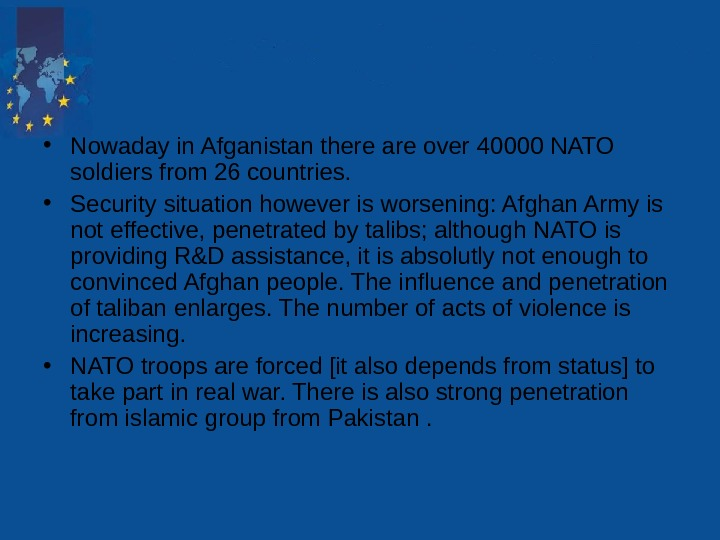 • Nowaday in Afganistan there are over 40000 NATO soldiers from 26 countries.