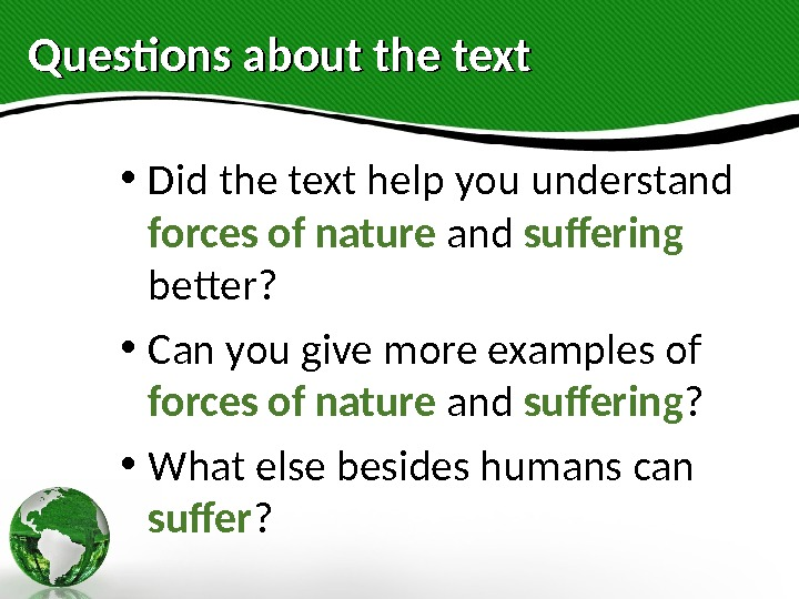 Questions about the text • Did the text help you understand forces of nature and suffering