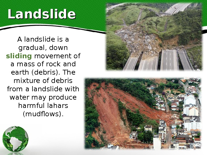 Landslide A landslide is a gradual, down sliding movement of a mass of rock and earth