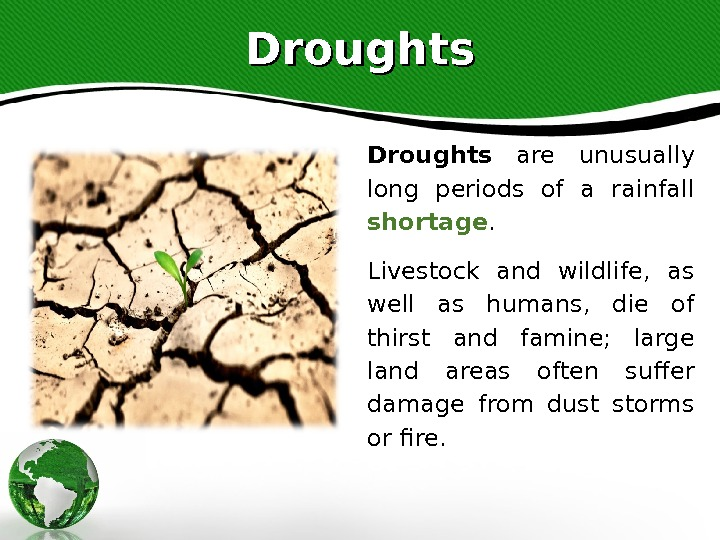Droughts  are unusually long periods of a rainfall shortage. Livestock and wildlife,  as well