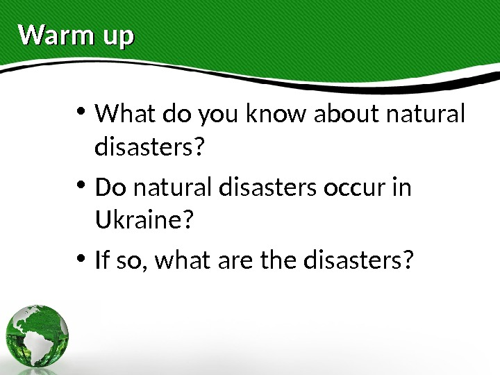 Warm up • What do you know about natural disasters?  • Do natural disasters occur