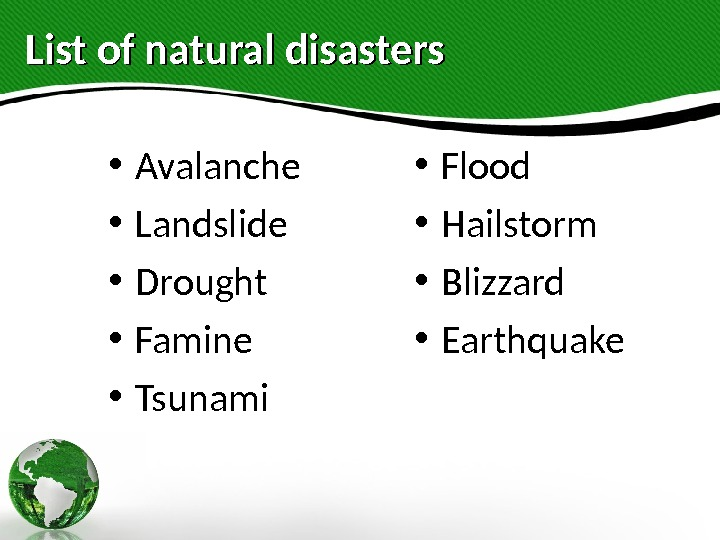 List of natural disasters • Avalanche • Landslide • Drought • Famine • Tsunami • Flood